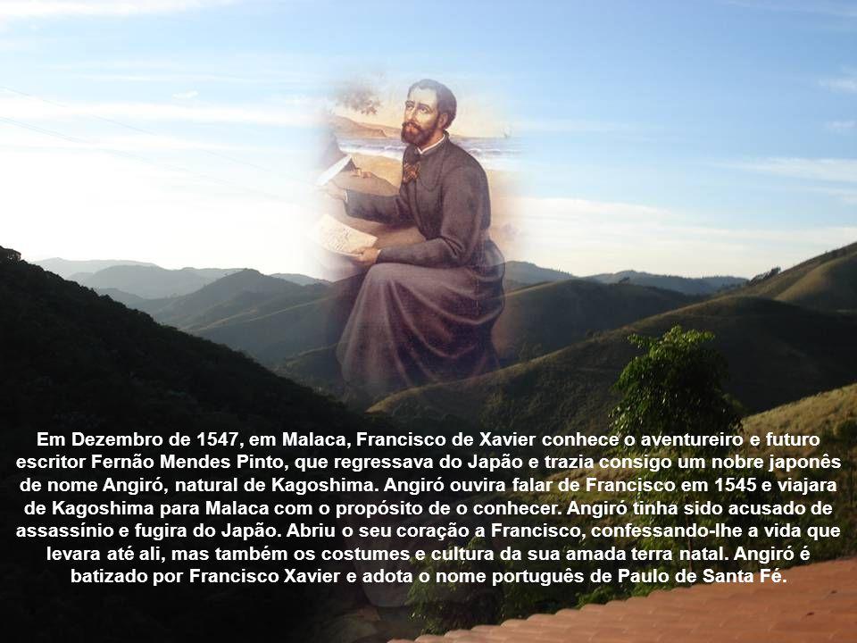 Em Dezembro de 1547, em Malaca, Francisco de Xavier conhece o aventureiro e futuro escritor Fernão Mendes Pinto, que regressava do Japão e trazia consigo um nobre japonês de nome Angiró, natural de Kagoshima.