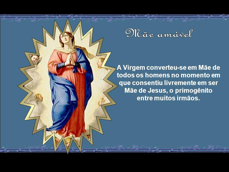 A Virgem converteu-se em Mãe de todos os homens no momento em que consentiu livremente em ser Mãe de Jesus, o primogênito entre muitos irmãos.