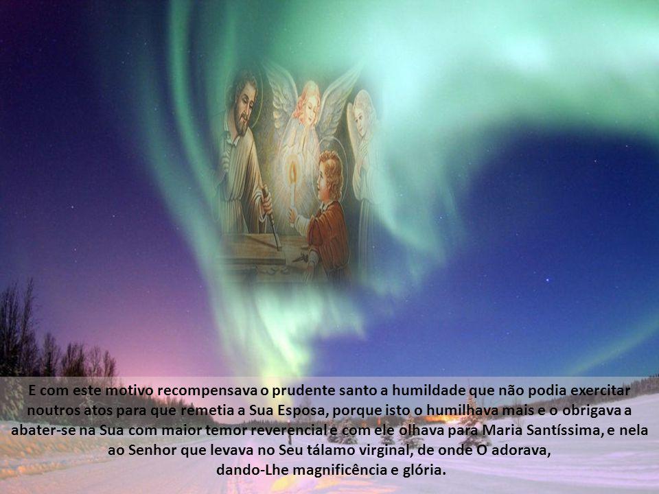 S. José, obedecendo ao Altíssimo com prudente e santa confusão, que lhe ocasionava ver-se administrado e servido por Aquela que reconhecia por Sua Sen