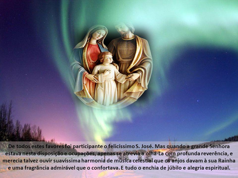 Antes de o santo esposo conhecer a dignidade da sua soberana Esposa e Senhora, raras vezes A via, porque enquanto Ela não saía do Seu retiro, ele acud