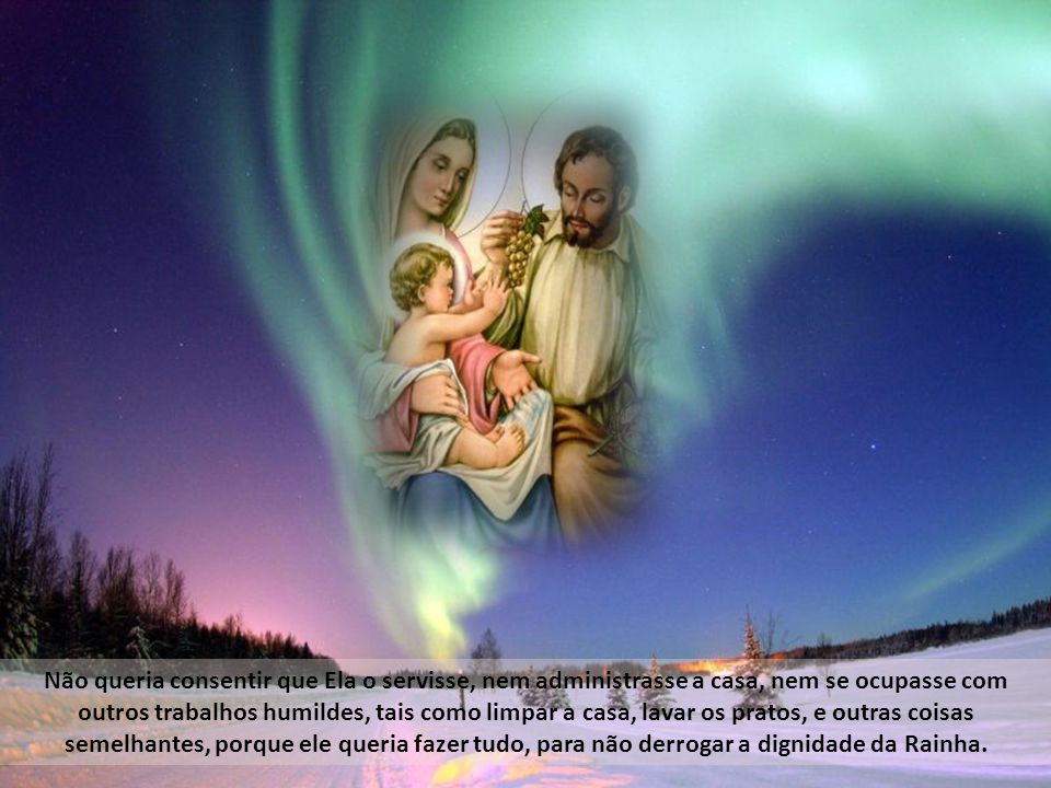 Era isto conforme à sabedoria do santo e devido à excelência da sua Esposa, pois ele era servo e Ela Senhora do Céu e da Terra, e assim A conheceu S.