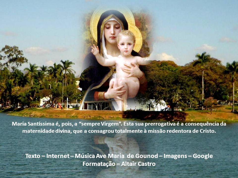 Em virtude desse amor, Maria desejava estar sempre e em tudo doada a Deus, vivendo na virgindade. As palavras Eis a serva do Senhor comprovam o fato d