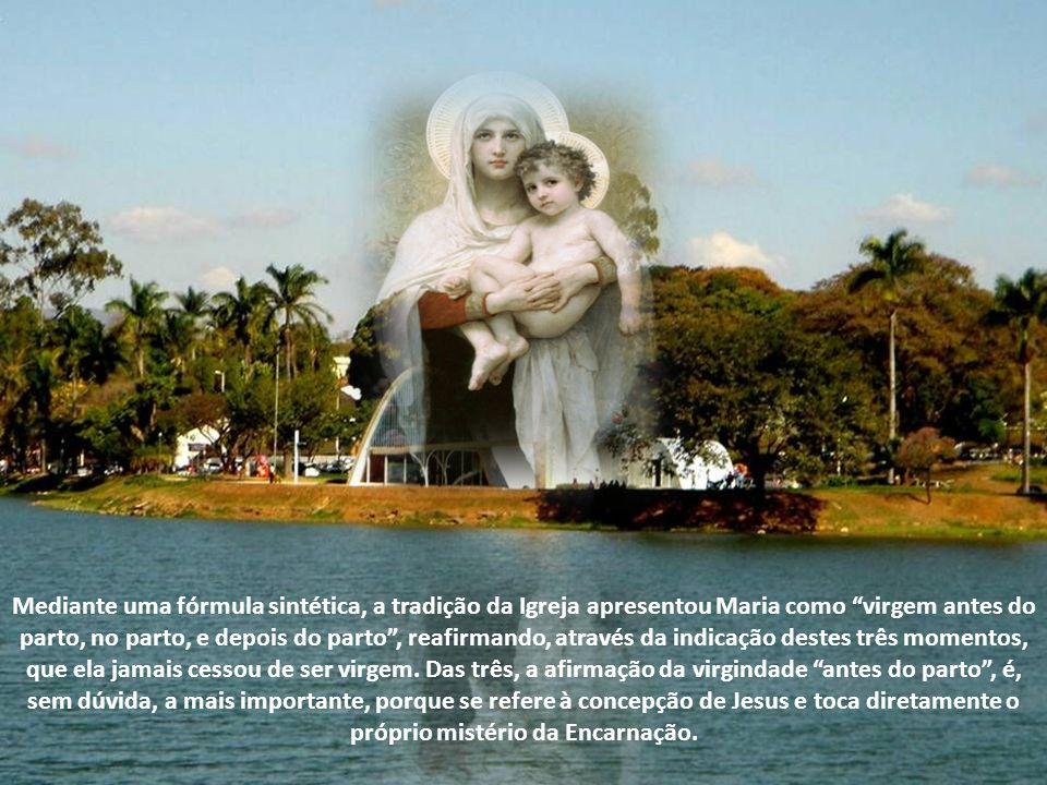 Mediante uma fórmula sintética, a tradição da Igreja apresentou Maria como virgem antes do parto, no parto, e depois do parto, reafirmando, através da indicação destes três momentos, que ela jamais cessou de ser virgem.