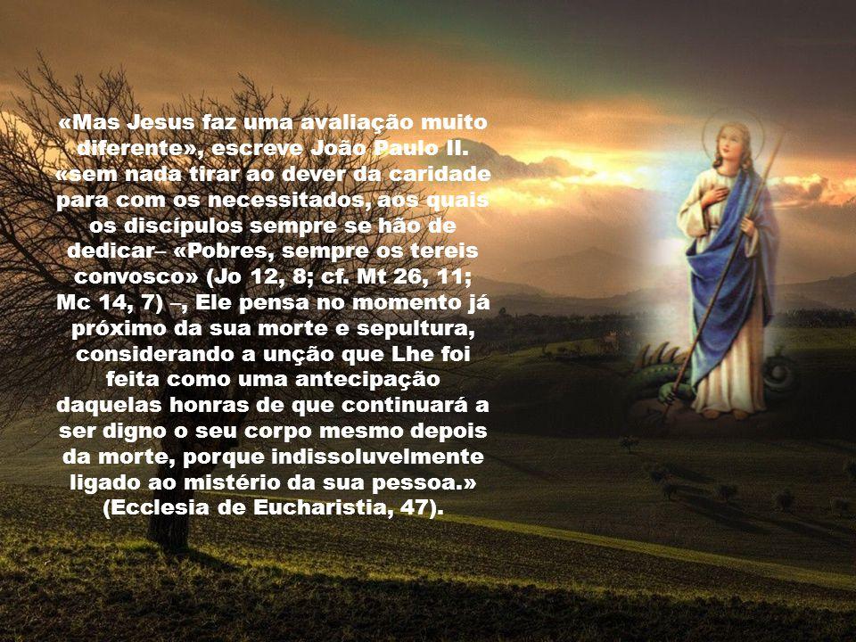 Seis dias antes da Páscoa – relata São João –, foi Jesus a Betânia.
