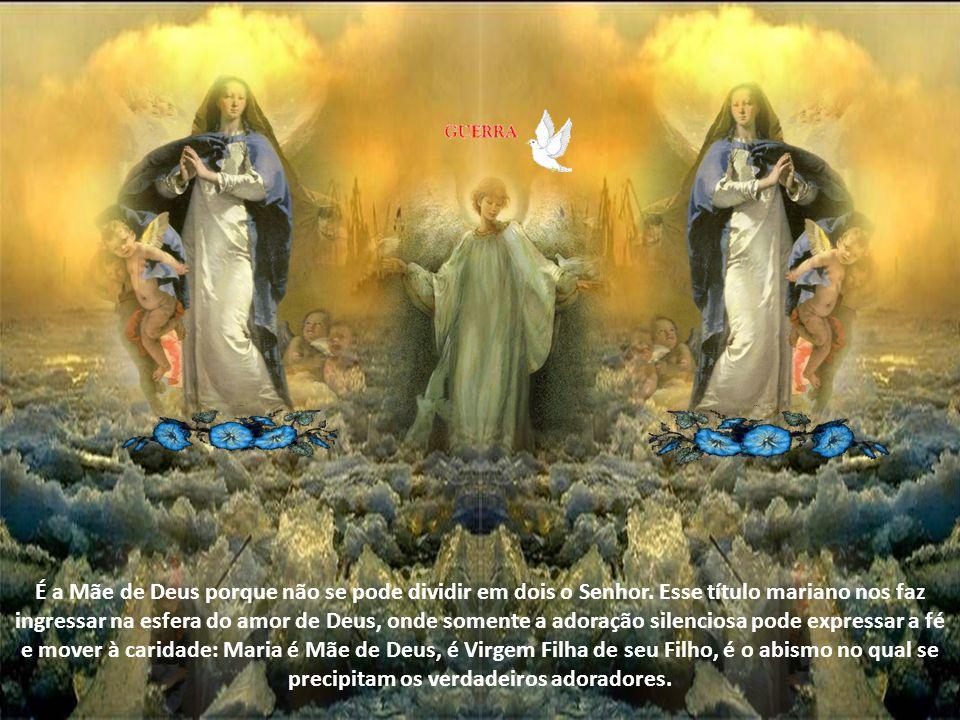 É a Mãe de Deus porque não se pode dividir em dois o Senhor.
