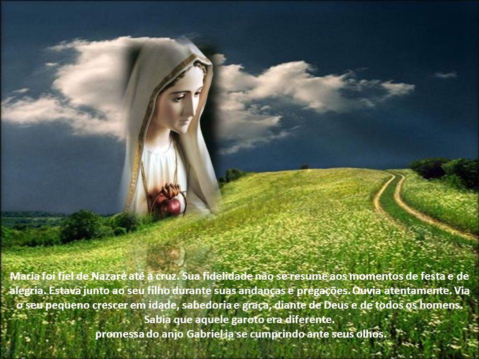 Maria foi fiel de Nazaré até a cruz.