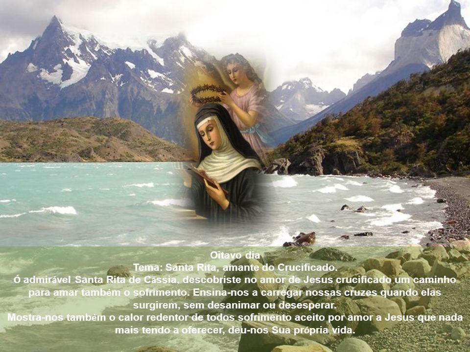 Sétimo dia Tema: Santa Rita, obediente aos superiores. Ó admirável Santa Rita de Cássia, como ninguém obedeceste aos teus superiores religiosos por ve