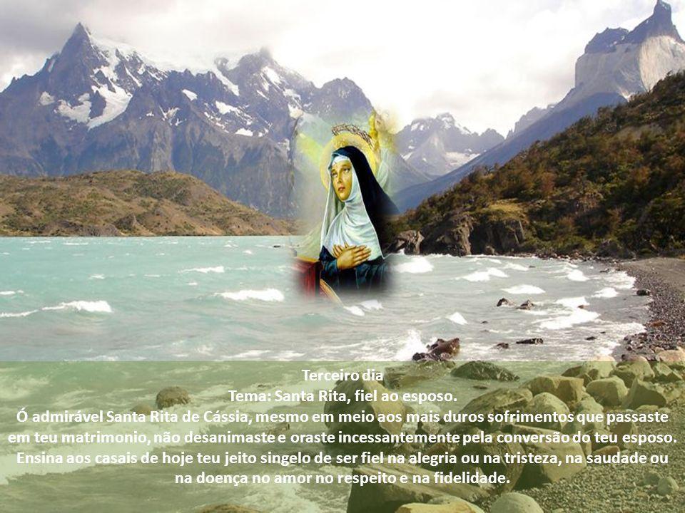 Segundo Dia Tema: Santa Rita, amante da oração. Ó admirável Santa Rita de Cássia, nutriste desde cedo um profundo amor à oração e à solidão com Deus,