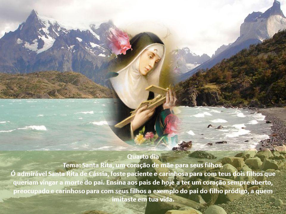 Terceiro dia Tema: Santa Rita, fiel ao esposo. Ó admirável Santa Rita de Cássia, mesmo em meio aos mais duros sofrimentos que passaste em teu matrimon