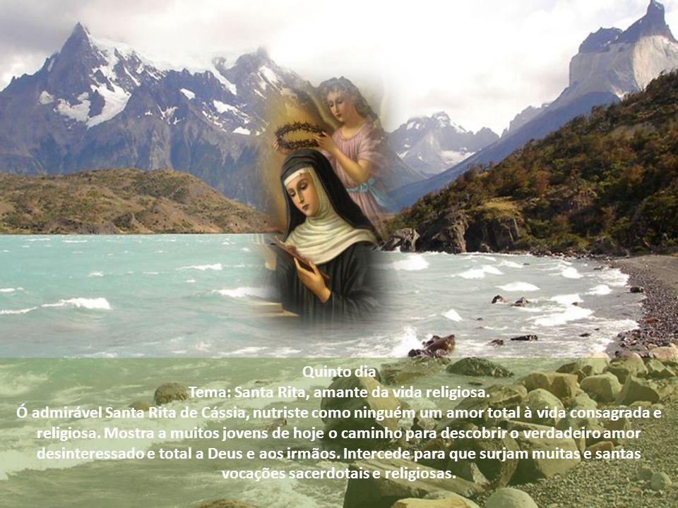 Quarto dia Tema: Santa Rita, um coração de mãe para seus filhos. Ó admirável Santa Rita de Cássia, foste paciente e carinhosa para com teus dois filho