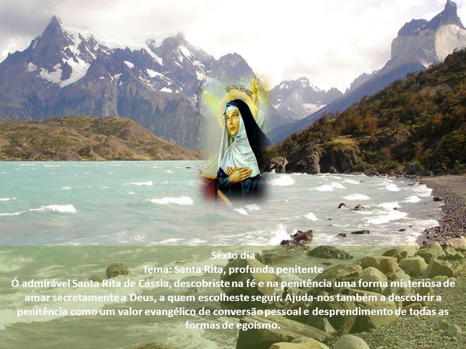 Sexto dia Tema: Santa Rita, profunda penitente Ó admirável Santa Rita de Cássia, descobriste na fé e na penitência uma forma misteriosa de amar secretamente a Deus, a quem escolheste seguir.