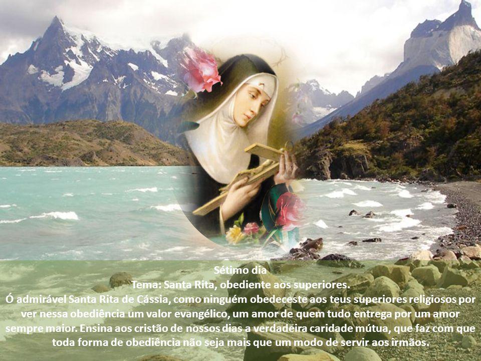 Sexto dia Tema: Santa Rita, profunda penitente Ó admirável Santa Rita de Cássia, descobriste na fé e na penitência uma forma misteriosa de amar secret