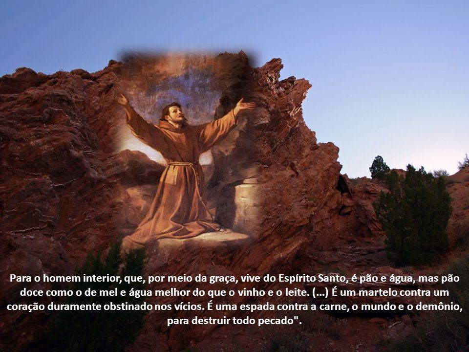 Para o homem interior, que, por meio da graça, vive do Espírito Santo, é pão e água, mas pão doce como o de mel e água melhor do que o vinho e o leite.
