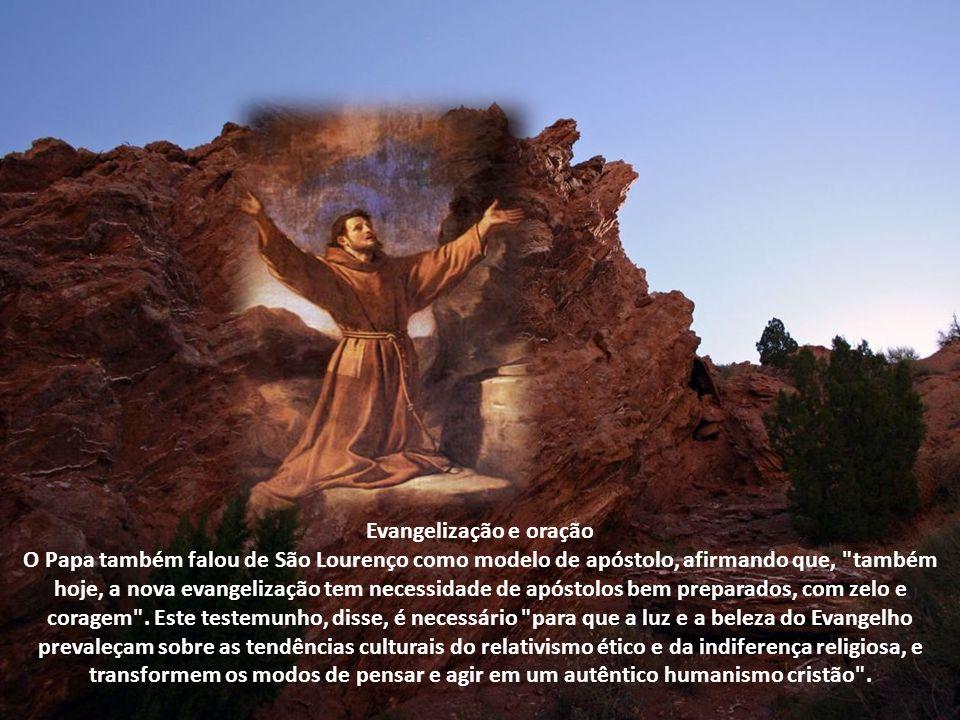 Evangelização e oração O Papa também falou de São Lourenço como modelo de apóstolo, afirmando que, também hoje, a nova evangelização tem necessidade de apóstolos bem preparados, com zelo e coragem .
