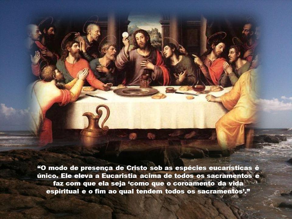 A Eucaristia constitui no seu gênero o maior dos milagres.