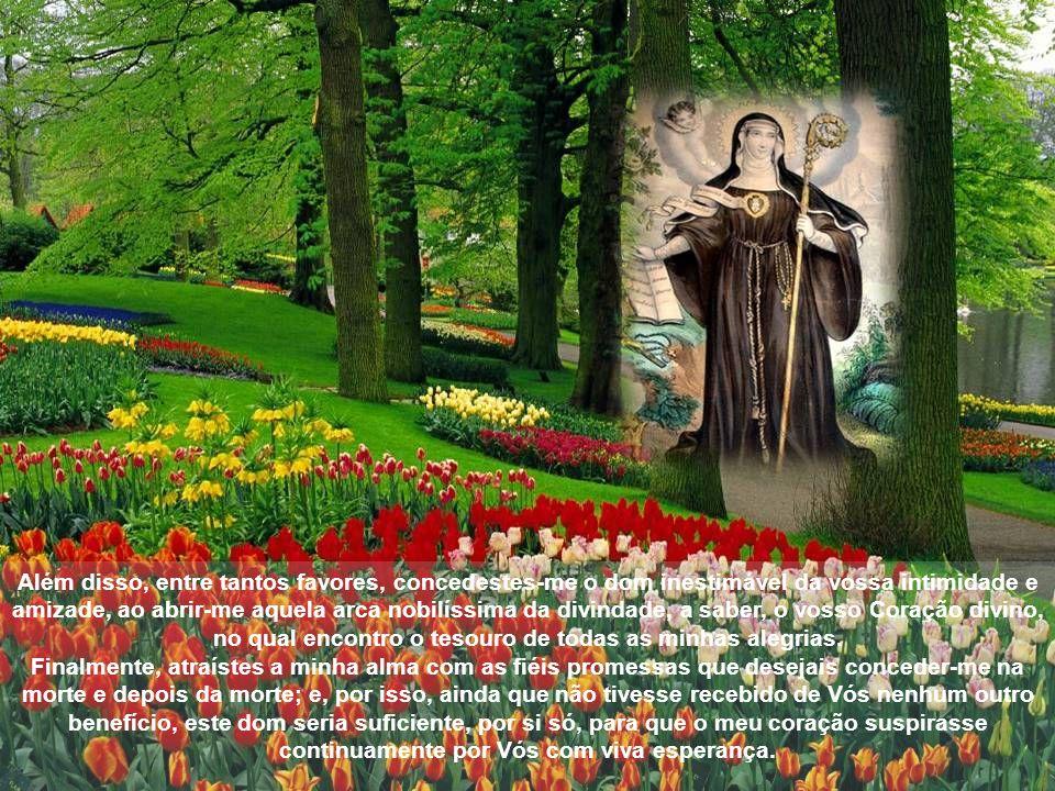 Em ação de graças e imersa no mais profundo abismo de humildade, louvo a vossa incomensurável misericórdia e adoro a dulcíssima benevolência pela qual, Pai de misericórdia, no meio da minha vida errante tivestes sobre mim pensamentos de paz e não de desgraça e quisestes elevar-me com a multidão e grandeza dos vossos benefícios.