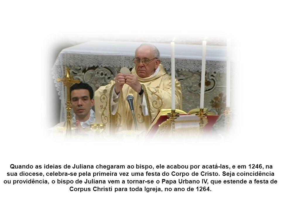 Foram as visões de uma freira agostiniana, chamada Juliana, que historicamente deram início ao movimento de valorização da exposição do Santíssimo Sac