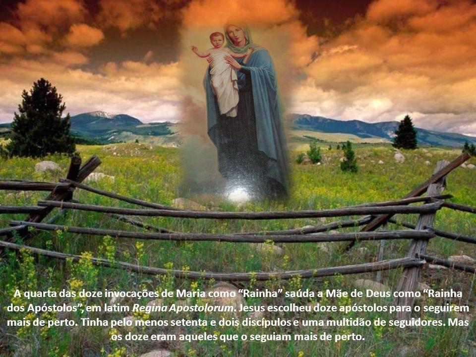 A quarta das doze invocações de Maria como Rainha saúda a Mãe de Deus como Rainha dos Apóstolos, em latim Regina Apostolorum.