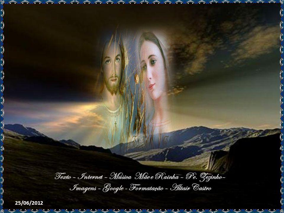 Maria Santíssima, Rainha do Céu e da terra, foi sempre a vencedora de todas as batalhas de Deus: Voltem-se os governantes do mundo para Ela e o Seu ce
