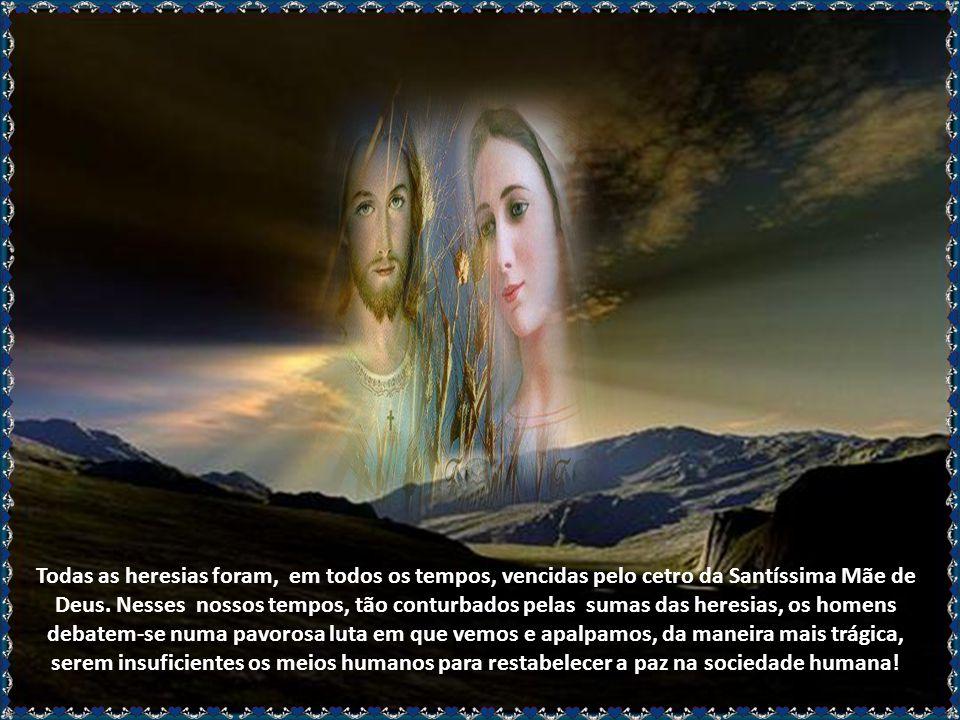 Oh! Se os homens aceitassem, de verdade prática, a Realeza da Santíssima virgem, em todas as nações, em todos os lares e realmente pelo seu governo ma