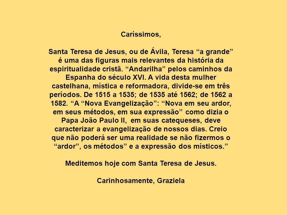 Caríssimos, Santa Teresa de Jesus, ou de Ávila, Teresa a grande é uma das figuras mais relevantes da história da espiritualidade cristã.