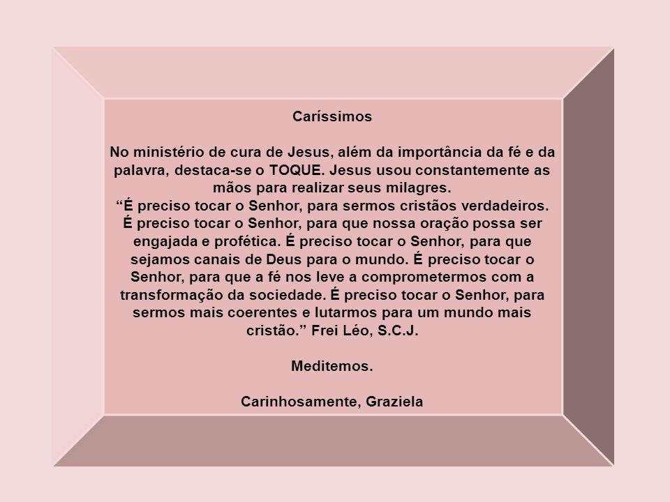 Caríssimos No ministério de cura de Jesus, além da importância da fé e da palavra, destaca-se o TOQUE.