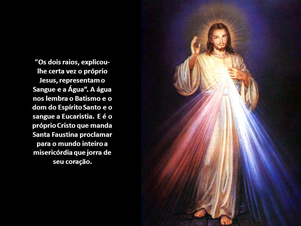 Os dois raios, explicou- lhe certa vez o próprio Jesus, representam o Sangue e a Água.