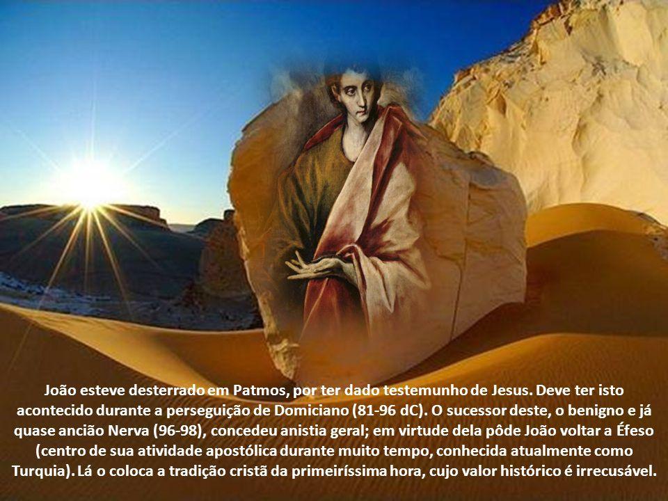 João esteve desterrado em Patmos, por ter dado testemunho de Jesus.