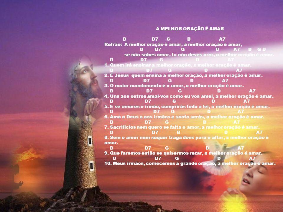 Texto – Elaborado pelo Pe. Silas Vianna, com complementação. Imagens – Google trabalhadas. Música – A melhor oração é amar - Coletânea de Músicas Sacr