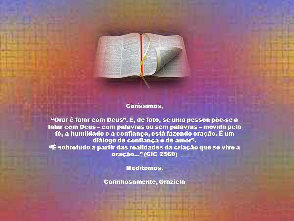 Caríssimos, Orar é falar com Deus.