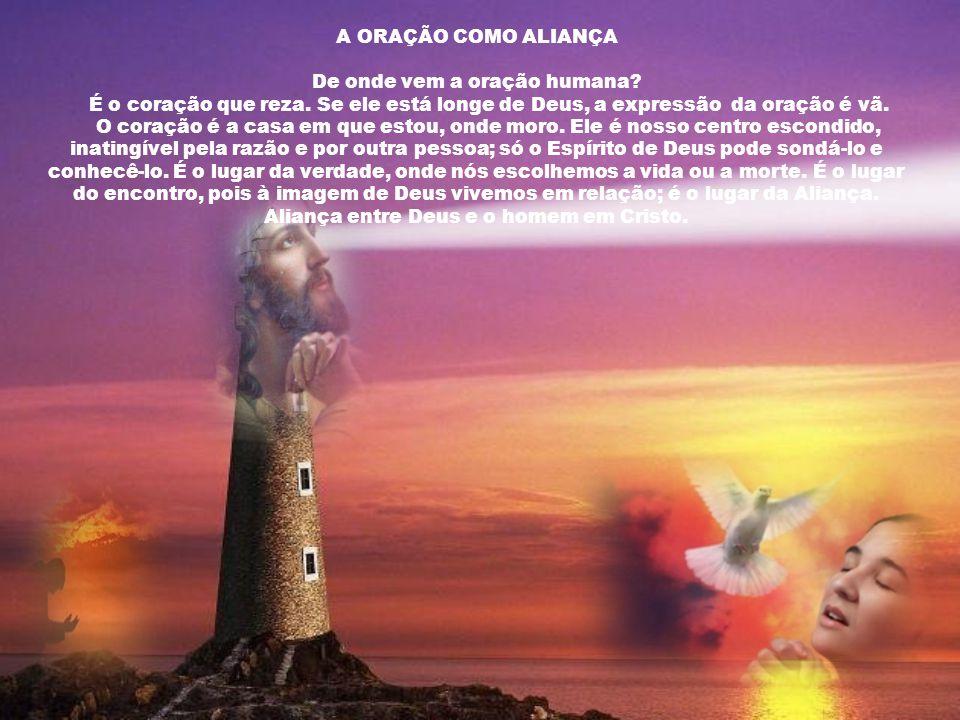 A ORAÇÃO COMO ALIANÇA De onde vem a oração humana.
