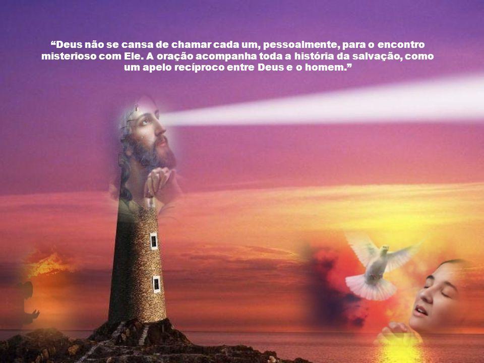 Deus não se cansa de chamar cada um, pessoalmente, para o encontro misterioso com Ele.