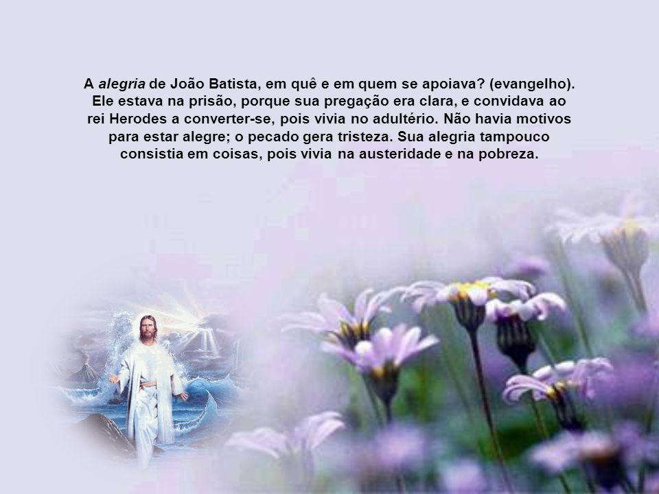 A alegria de João Batista, em quê e em quem se apoiava.