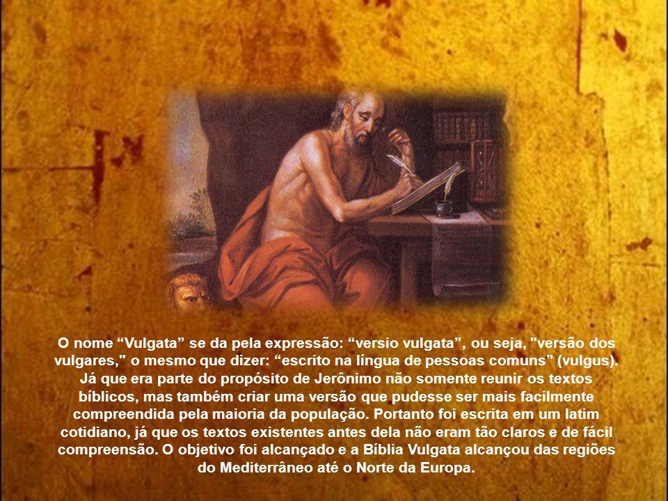 O nome Vulgata se da pela expressão: versio vulgata, ou seja, versão dos vulgares, o mesmo que dizer: escrito na língua de pessoas comuns (vulgus).