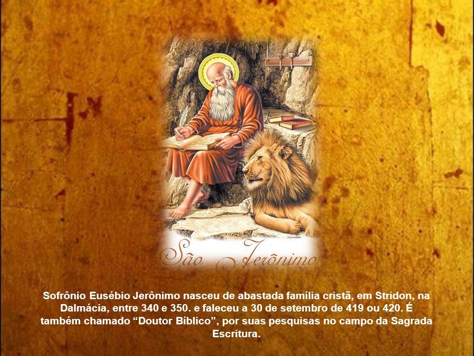 Sofrônio Eusébio Jerônimo nasceu de abastada família cristã, em Stridon, na Dalmácia, entre 340 e 350.