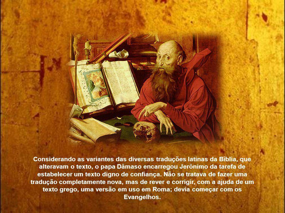 Considerando as variantes das diversas traduções latinas da Bíblia, que alteravam o texto, o papa Dâmaso encarregou Jerônimo da tarefa de estabelecer um texto digno de confiança.