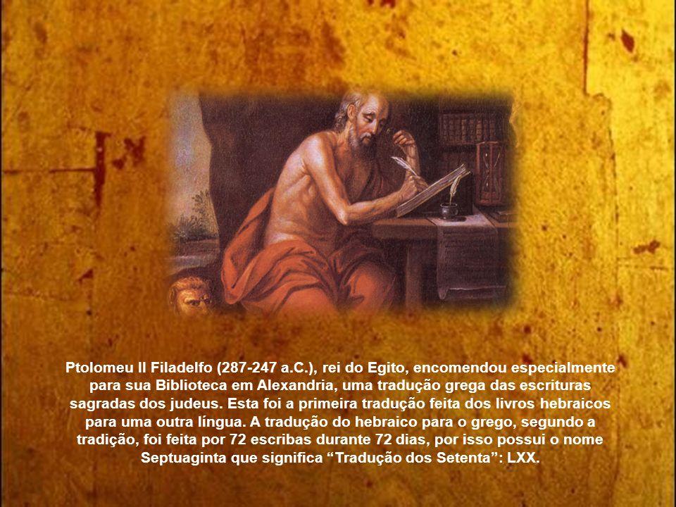 Ptolomeu II Filadelfo (287-247 a.C.), rei do Egito, encomendou especialmente para sua Biblioteca em Alexandria, uma tradução grega das escrituras sagradas dos judeus.
