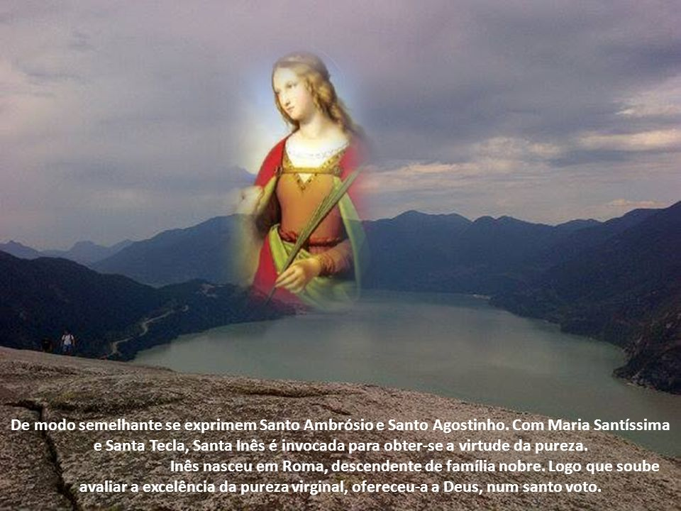 Entre as heroínas da Igreja primitiva, que derramaram o sangue em testemunho da fé é Santa Inês aquela a que os Santos Doutores da Igreja tecem os mai