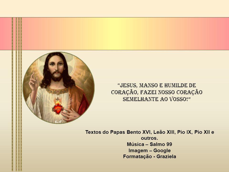 Jesus, manso e humilde de coração, fazei nosso coração semelhante ao Vosso.