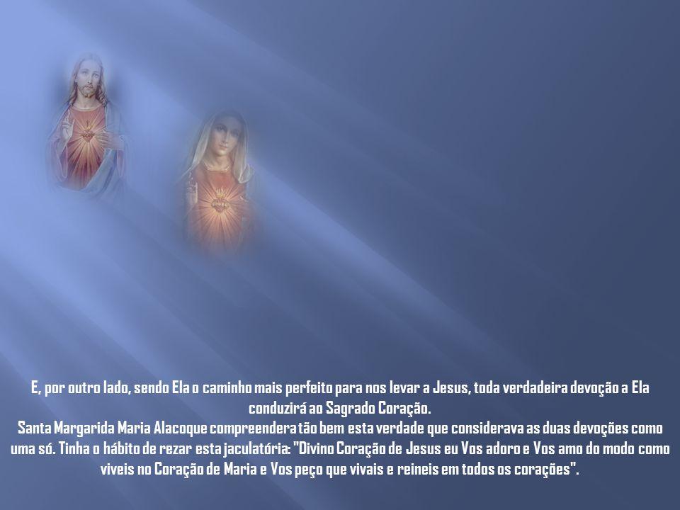 O Sagrado Coração e a devoção a Nossa Senhora Mas, perguntará alguém, não é a devoção ao Imaculado Coração de Maria a que mais especificamente marcará esse triunfo prometido em Fátima, por exemplo.