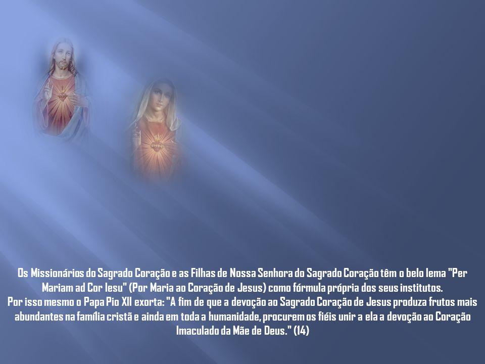 Os Missionários do Sagrado Coração e as Filhas de Nossa Senhora do Sagrado Coração têm o belo lema Per Mariam ad Cor Iesu (Por Maria ao Coração de Jesus) como fórmula própria dos seus institutos.