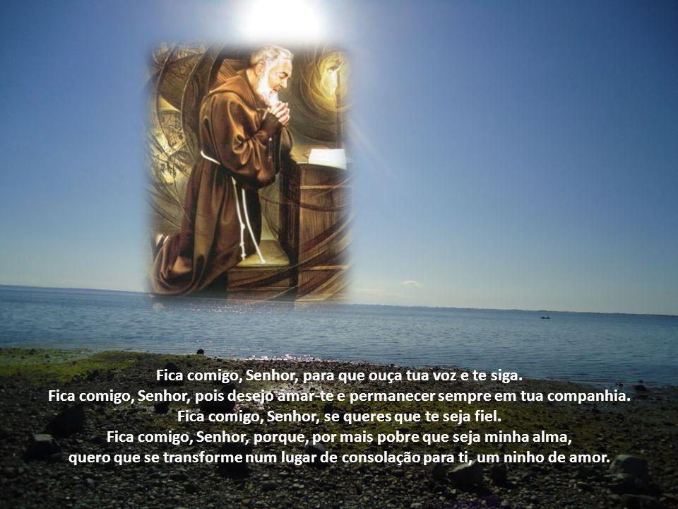 Fica comigo, Senhor, para que ouça tua voz e te siga.