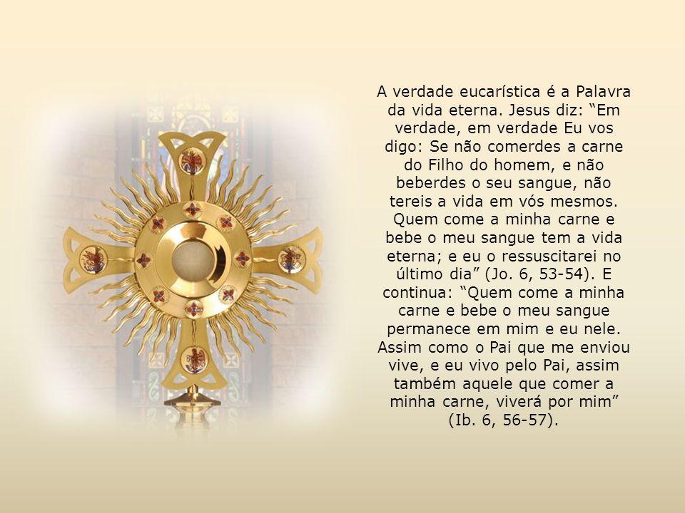 A verdade eucarística é a Palavra da vida eterna.