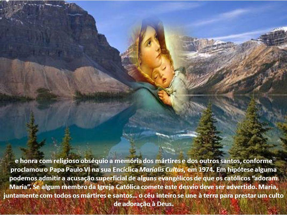 Fazemos parte desta geração que tem coragem de cumprir a profecia bíblica e chamar Maria de bendita sois vós entre as mulheres e bendito é o fruto do