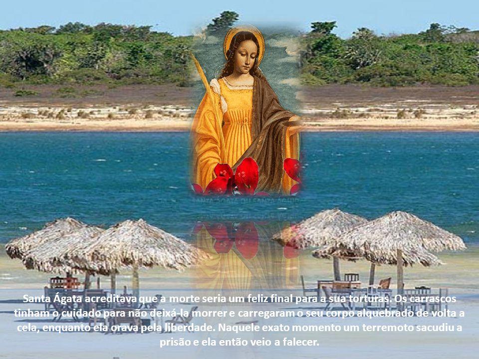 Santa Ágata acreditava que a morte seria um feliz final para a sua torturas.