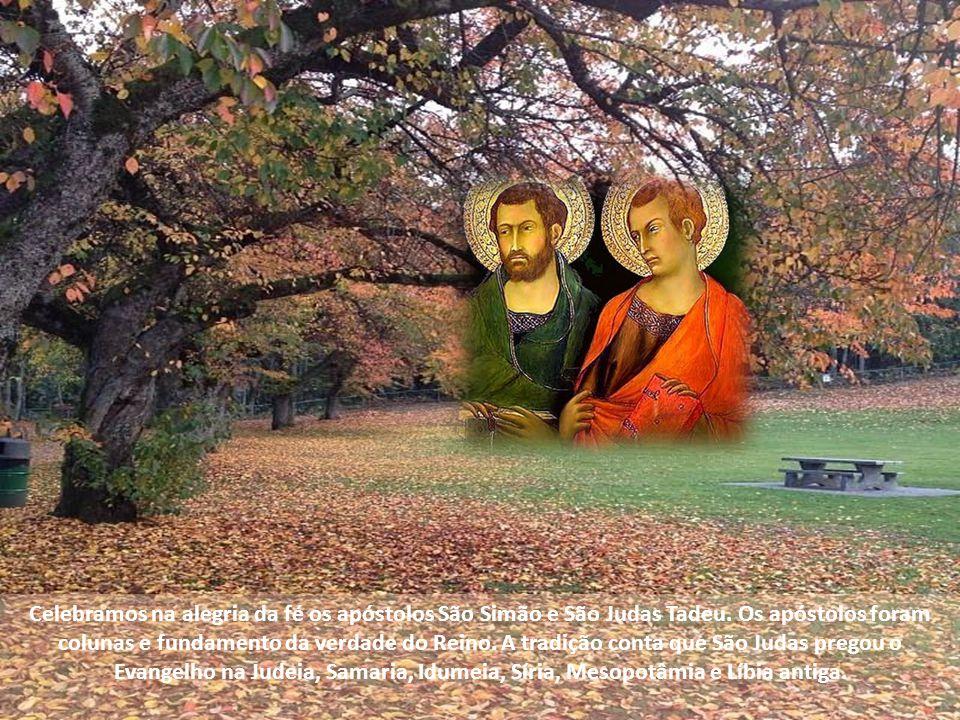 Celebramos na alegria da fé os apóstolos São Simão e São Judas Tadeu.