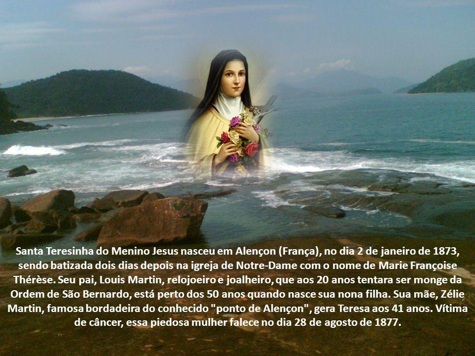 Santa Teresinha do Menino Jesus nasceu em Alençon (França), no dia 2 de janeiro de 1873, sendo batizada dois dias depois na igreja de Notre-Dame com o nome de Marie Françoise Thérèse.