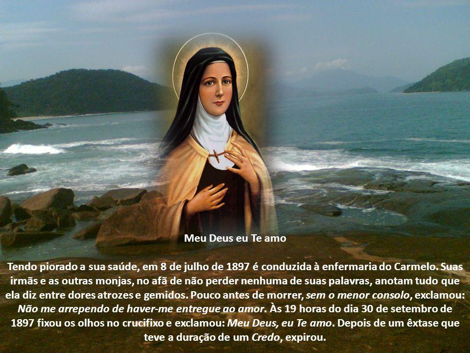 Meu Deus eu Te amo Tendo piorado a sua saúde, em 8 de julho de 1897 é conduzida à enfermaria do Carmelo. Suas irmãs e as outras monjas, no afã de não