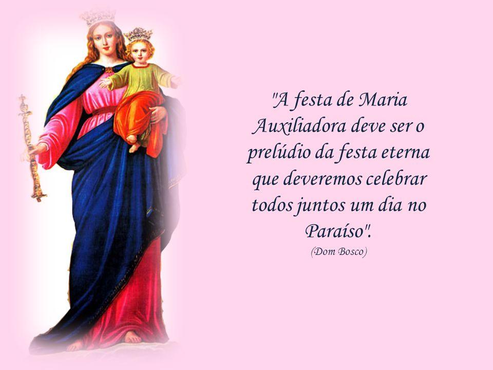 Dom Bosco ensinou aos membros da família Salesiana a amarem Nossa Senhora, invocando-a com o título de AUXILIADORA.