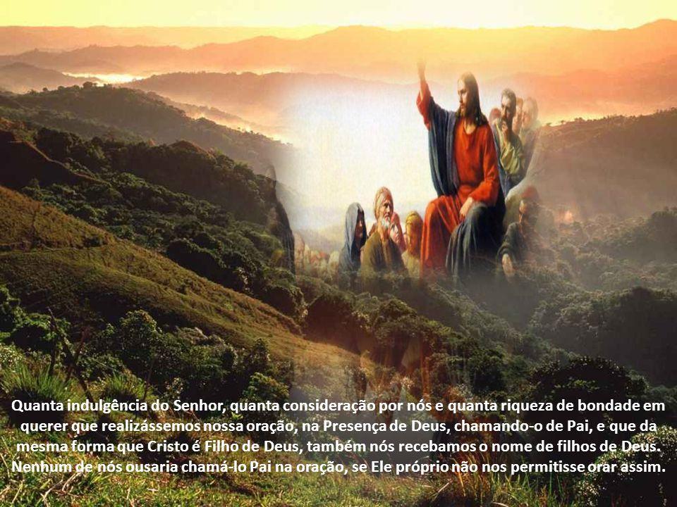 O homem novo, renascido e restituído ao seu Deus por meio da sua graça, diz em primeiro lugar «Pai», porque já começou a ser filho. Diz a Escritura: V